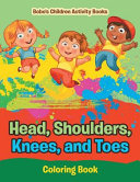 Head  Shoulders  Knees  and Toes Coloring Book