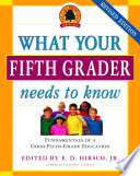 """What Your Fifth Grader Needs to Know: Fundamentals of a Good Fifth-Grade Education"" by E.D. Hirsch, Jr., Core Knowledge Foundation"
