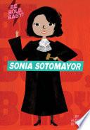 Be Bold  Baby  Sonia Sotomayor