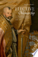 Read Online Elective Monarchy in Transylvania and Poland-Lithuania, 1569-1587 For Free