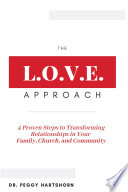 Love Approach  4 Proven Steps to Transforming Relationships in Your Family  Church  and Community Book PDF