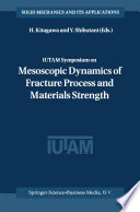 Iutam Symposium On Mesoscopic Dynamics Of Fracture Process And Materials Strength Book PDF