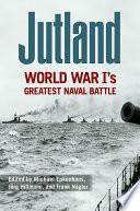 Jutland  : World War I's Greatest Naval Battle