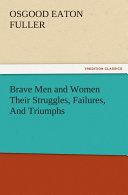 Brave Men and Women Their Struggles, Failures, And Triumphs Pdf/ePub eBook