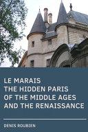Le Marais. The Hidden Paris of the Middle Ages and the Renaissance