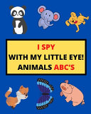 I Spy with My Little Eye  Animals Abc s Book
