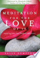 """Meditation for the Love of It: Enjoying Your Own Deepest Experience"" by Sally Kempton, Elizabeth Gilbert"