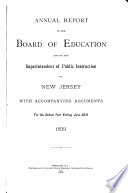Annual Report of the Board of Education and the Superintendent of Public Instruction of New Jersey, with Accompanying Documents, for the School Year Ending ...