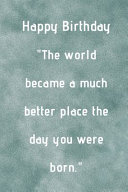 The World Became a Much Better Place the Day You Were Born Book