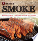 Weber's Smoke  : A Guide to Smoke Cooking for Everyone and Any Grill