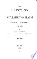 The Election And Naturalization Frauds In New York City 1860 1870