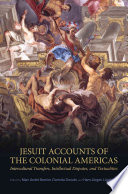 Jesuit Accounts of the Colonial Americas: Intercultural Transfers Intellectual Disputes, and Textualities