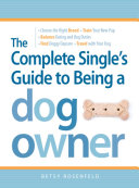 The Complete Single s Guide to Being a Dog Owner