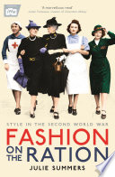 """Fashion on the Ration: Style in the Second World War"" by Julie Summers"