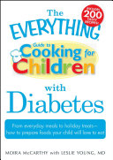 The Everything Guide to Cooking for Children with Diabetes: ...
