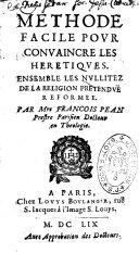 Méthode facile pour convaincre les hérétiques ensemble les nullités de la religion prétendue réformée