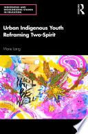 Urban Indigenous Youth Reframing Two Spirit