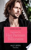 Captivated By Her Parisian Billionaire  Mills   Boon True Love
