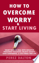 How to Overcome Worry & Start Living