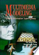 Multimedia Modeling: Towards Information Superhighway