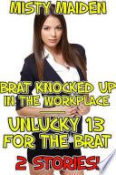 Brat knocked up in the workplace Unlucky 13 for the brat