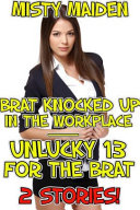 Brat knocked up in the workplace Unlucky 13 for the brat Book