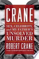"""""""Crane: Sex, Celebrity, and My Father's Unsolved Murder"""" by Robert Crane, Christopher Fryer"""