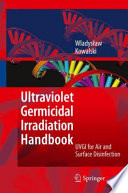 """Ultraviolet Germicidal Irradiation Handbook: UVGI for Air and Surface Disinfection"" by Wladyslaw Kowalski"