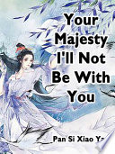 Your Majesty  I ll Not Be With You