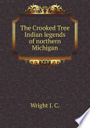 The Crooked Tree Indian legends of northern Michigan