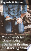 Plain Words for Christ  Being a Series of Readings for Working Men