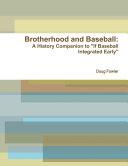 Brotherhood and Baseball  A History Companion to  If Baseball Integrated Early