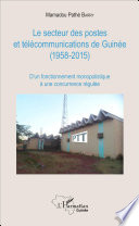 Le secteur des postes et télécommunications de Guinée (1958-2015)