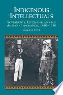 Indigenous Intellectuals  : Sovereignty, Citizenship, and the American Imagination, 1880–1930