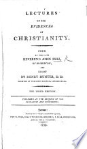 Lectures on the evidences of Christianity  Four by     J  F      and eight by H  Hunter  With a preface by the latter