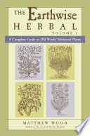 """The Earthwise Herbal: A Complete Guide to Old World Medicinal Plants"" by Matthew Wood"