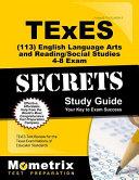 TExES  113  English Language Arts and Reading Social Studies 4 8 Exam Secrets Study Guide