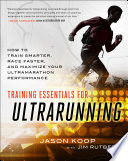 """Training Essentials for Ultrarunning: How to Train Smarter, Race Faster, and Maximize Your Ultramarathon Performance"" by Jason Koop, Jim Rutberg"