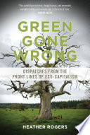 Green Gone Wrong Dispatches From The Front Lines Of Eco Capitalism Book