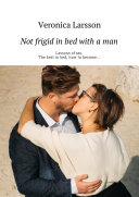Pdf Not frigid in bed with a man. Lessons of sex. The best in bed, how to become...