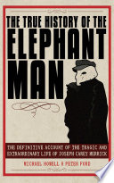 """The True History of the Elephant Man: The Definitive Account of the Tragic and Extraordinary Life of Joseph Carey Merrick"" by Peter Ford, Michael Howell"