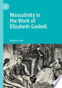 Masculinity in the Work of Elizabeth Gaskell