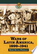 Wars of Latin America  1899  1941