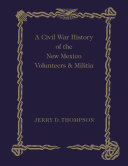 A Civil War History of the New Mexico Volunteers and Militia