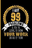 I Got 99 Problems   You re Going to Show Your Work on All of Them