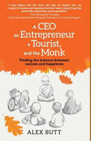 A Ceo  an Entrepreneur  a Tourist  and the Monk  Finding the Balance Between Success and Happiness