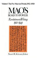 Mao s Road to Power  Revolutionary Writings  1912 49  v  1  Pre Marxist Period  1912 20