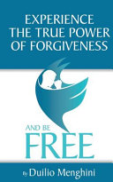 Experience The True Power Of Forgiveness And Be Free