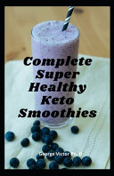 Complete Super Healthy Keto Smoothies