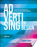 """Advertising by Design: Generating and Designing Creative Ideas Across Media"" by Robin Landa"